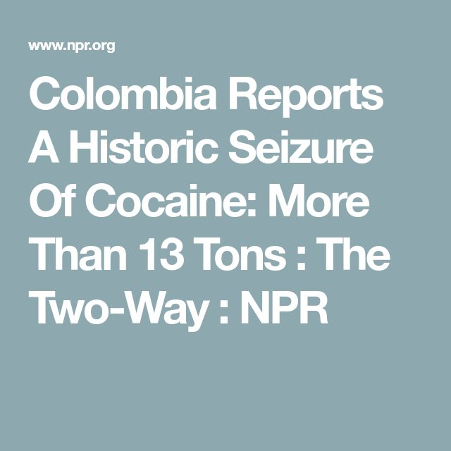 Colombia Reports A Historic Seizure Of Cocaine: More Than 13 Tons : The Two-Way : NPR