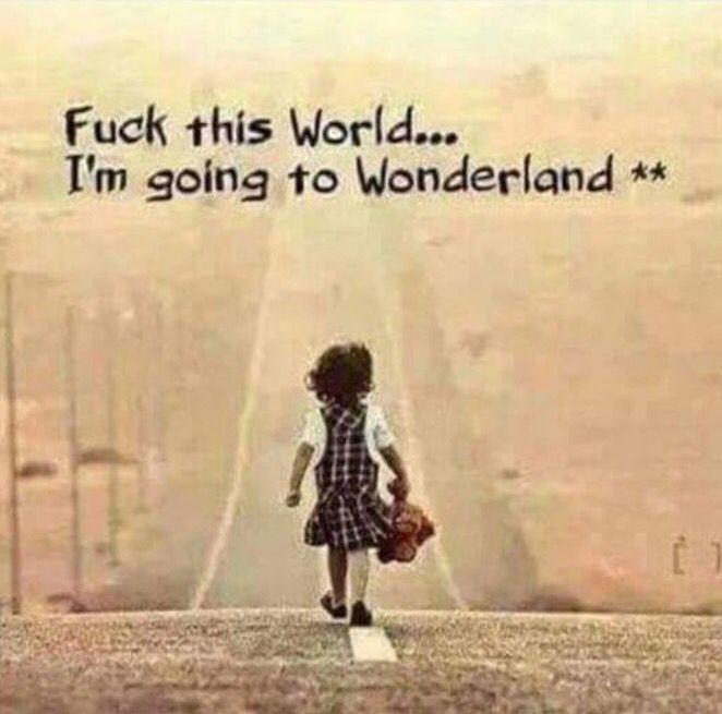 Fuck the world...