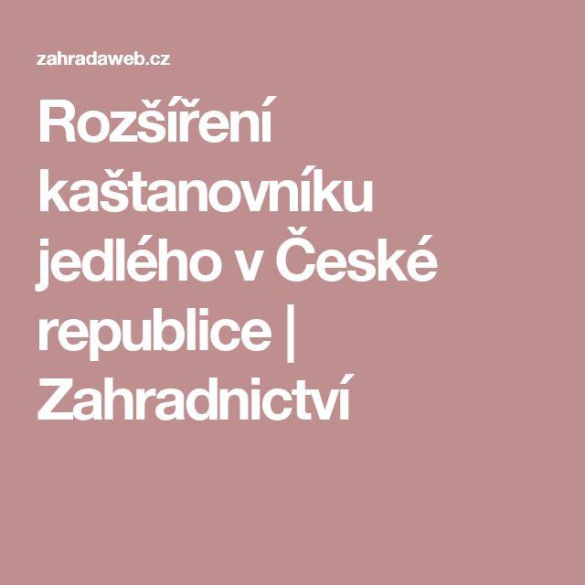 Rozšíření kaštanovníku jedlého v České republice | Zahradnictví