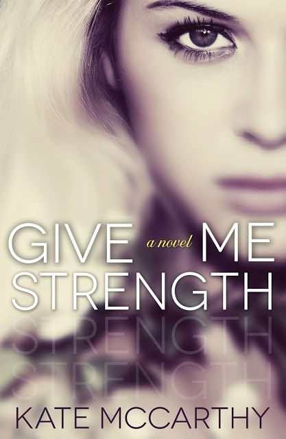 GIVE ME STRENGTH by Kate McCarthy