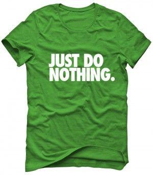 JUST DO NOTHING Koszulka Tshirt Bluza Męska Damska Dziecięca