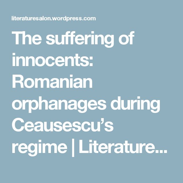 The suffering of innocents: Romanian orphanages during Ceausescu's regime | Literaturesalon's Blog