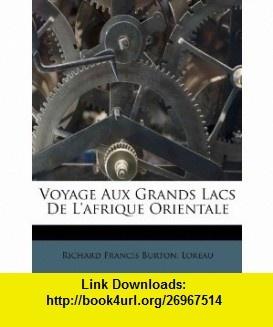 Voyage Aux Grands Lacs De Lafrique Orientale (French Edition) (9781248472545) Richard Francis Burton, Loreau , ISBN-10: 1248472543  , ISBN-13: 978-1248472545 ,  , tutorials , pdf , ebook , torrent , downloads , rapidshare , filesonic , hotfile , megaupload , fileserve