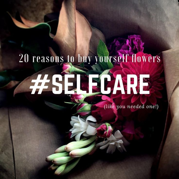 20 reasons to spoil yourself with flowers #selfcare
