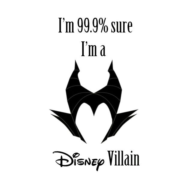 Awesome 'I%27m+99.9%25+Sure+I%27m+A+Disney+Villain+-+Maleficent' design on TeePublic!