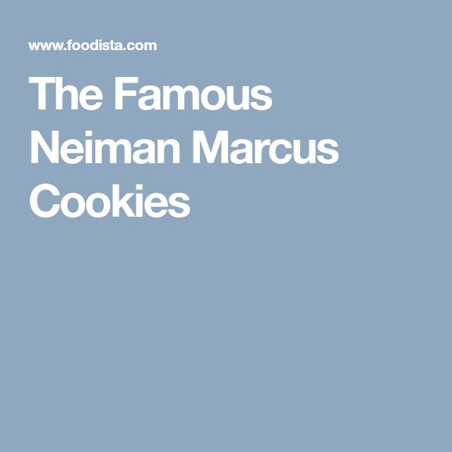 The Famous Neiman Marcus Cookies