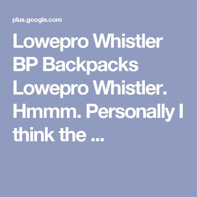 Lowepro Whistler BP Backpacks Lowepro Whistler. Hmmm. Personally I think the ...