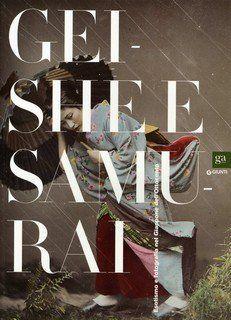 """""""Geishe e samurai. Esotismo e fotografia nel Giappone dell'Ottocento"""" Barbara Gianinazzi (Giunti, 2013)"""