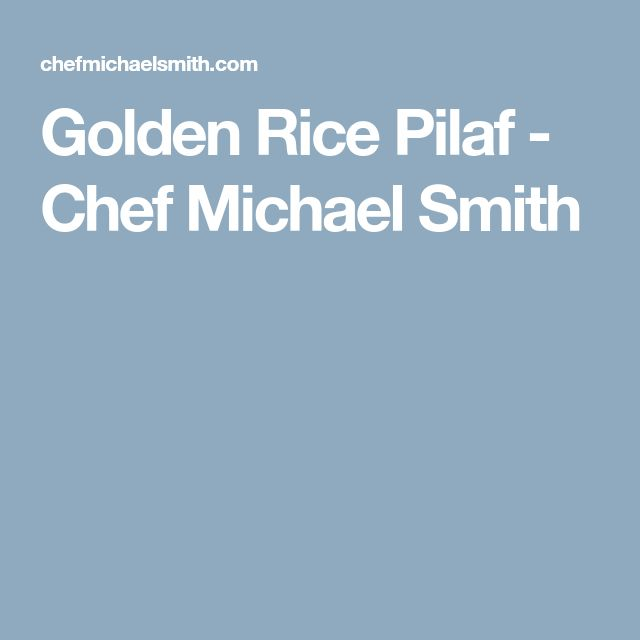 Golden Rice Pilaf - Chef Michael Smith