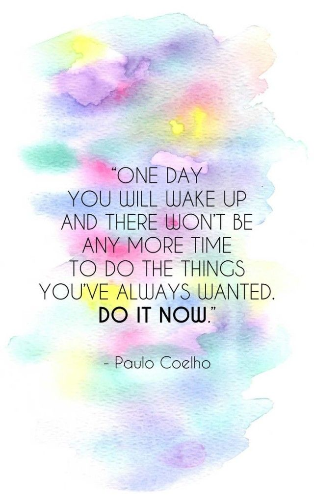 This hits home as I go through these many dr. visits. I have to live my life NOW, do what I want to do NOW!