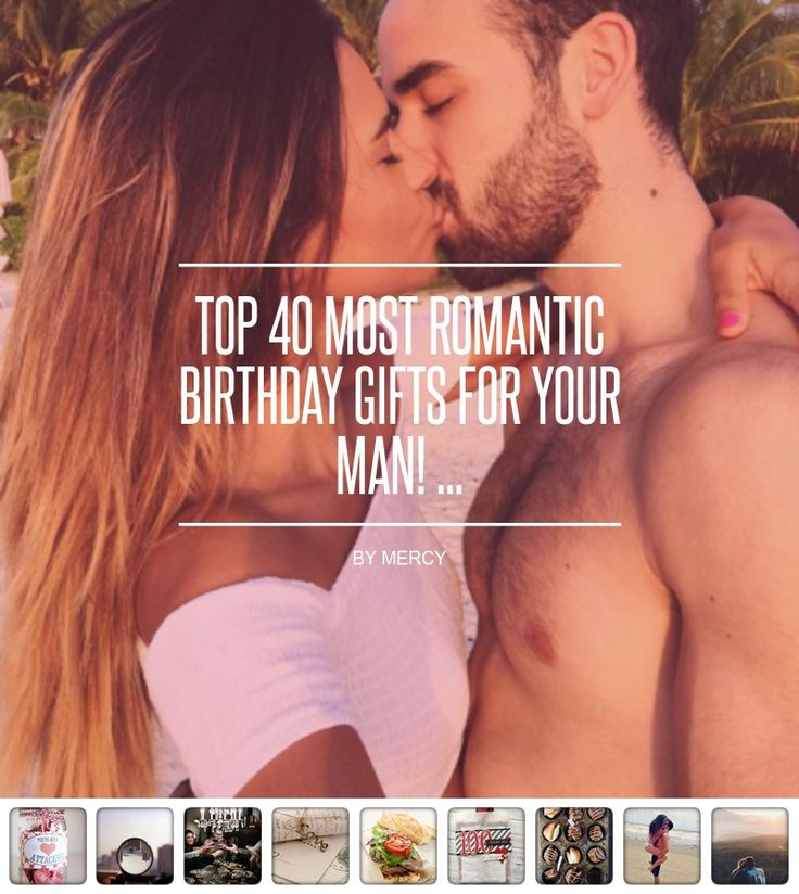 Top 40 Most #Romantic 💖 Birthday Gifts 🎉🎁🎂 for Your Man! 👨 ... - Love