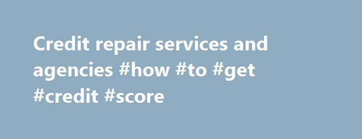 Credit repair services and agencies #how #to #get #credit #score http://credits.remmont.com/credit-repair-services-and-agencies-how-to-get-credit-score/  #fast credit repair # Credit repair services and agencies It really is amazing what can harm your credit. In fact, there is so much going on that you might not even realize that someone is still on your credit report…  Read moreThe post Credit repair services and agencies #how #to #get #credit #score appeared first on Credits.