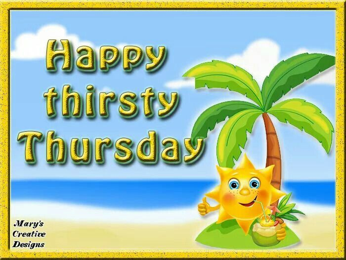 Happy Thirsty Thursday  good morning thursday thursday quotes good morning quotes hello thursday good morning happy thursday thursday morning pics thursday morning pic thursday morning facebook quotes good morning hello thursday hello thursday morning