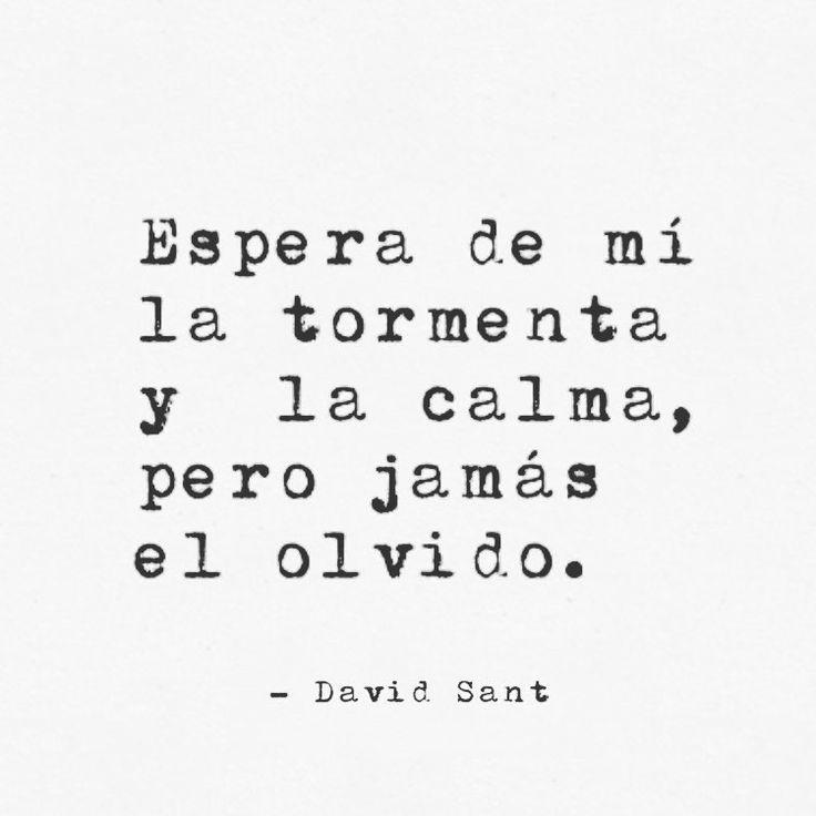 Espera de mí la tormenta y la calma, pero jamás el olvido. - David Sant Instagram: @david_sant
