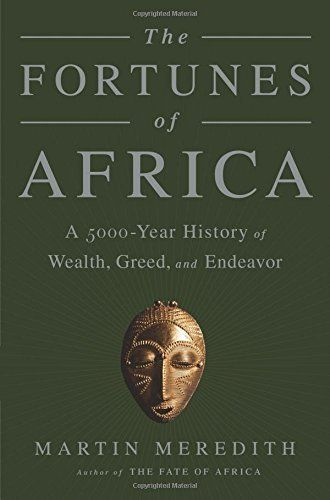 The Fortunes of Africa: A 5000-Year History of Wealth, Greed, and Endeavor by Martin Meredith, http://www.amazon.com/dp/1610394593/ref=cm_sw_r_pi_dp_Oltlvb0XRCZDQ