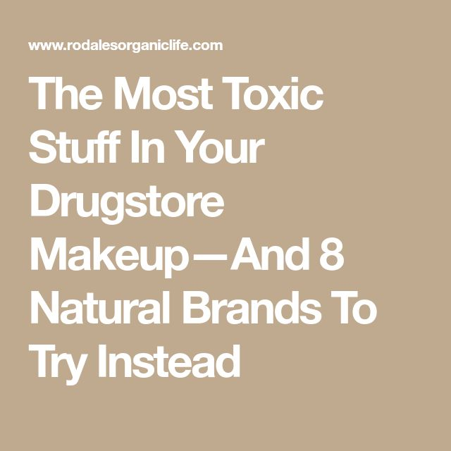 The Most Toxic Stuff In Your Drugstore Makeup—And 8 Natural Brands To Try Instead