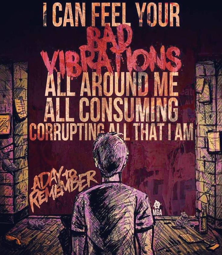 """.. this pain is a sickness .. Bad Vibrations - A Day To Remember """""""