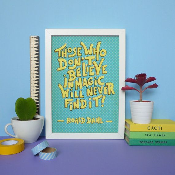 Roald Dalh Typogaphy Quote Print:  Roald Dahl is one of the most highly acclaimed and love childrens authors, and he had some pretty wise words of