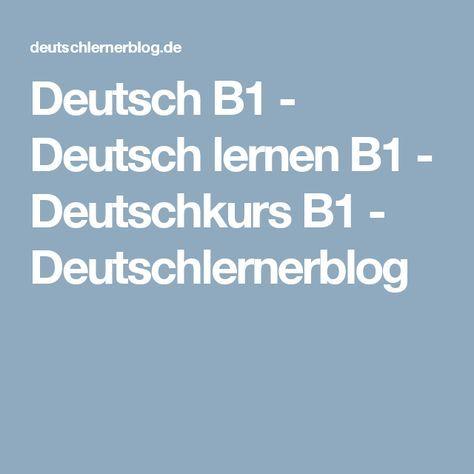 Deutsch B1 - Deutsch lernen B1 - Deutschkurs B1 - Deutschlernerblog
