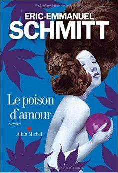 Le poison d'amour - Eric-Emmanuel SCHMITT http://motamots.canalblog.com/archives/2014/10/23/30787939.html