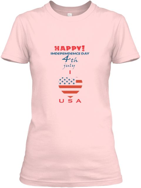 Happy! Independence Day 4th July I Love Usa Light Pink T-Shirt Front