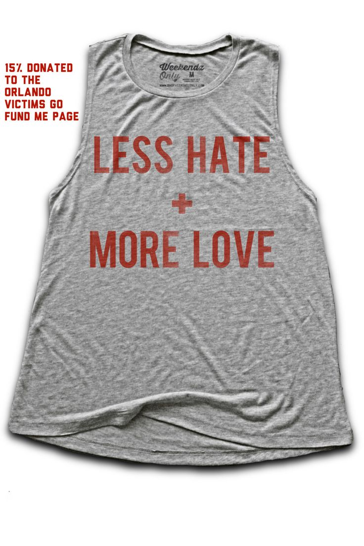 Less Hate & More Love Women's Flowy Tank - 15% of all sales donated to the Orlando Victims' Go Fund Me Page by WeekendzOnlyApparel on Etsy https://www.etsy.com/listing/399937143/less-hate-more-love-womens-flowy-tank-15