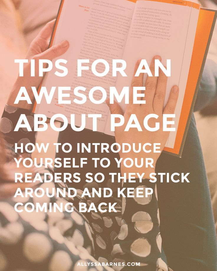 Tips For an Awesome About Page   Learn how to introduce yourself to your blog readers so they stick around and keep coming back! This post goes over some tips to help you write an about page that will help form a connection with your readers. Click through to make your about page awesome.