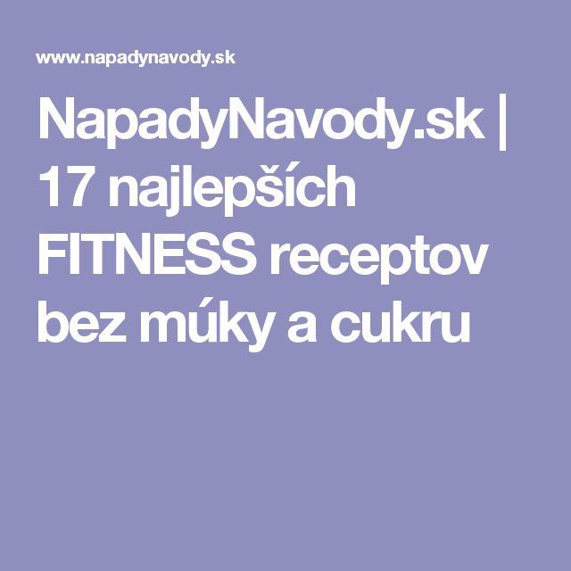 NapadyNavody.sk | 17 najlepších FITNESS receptov bez múky a cukru