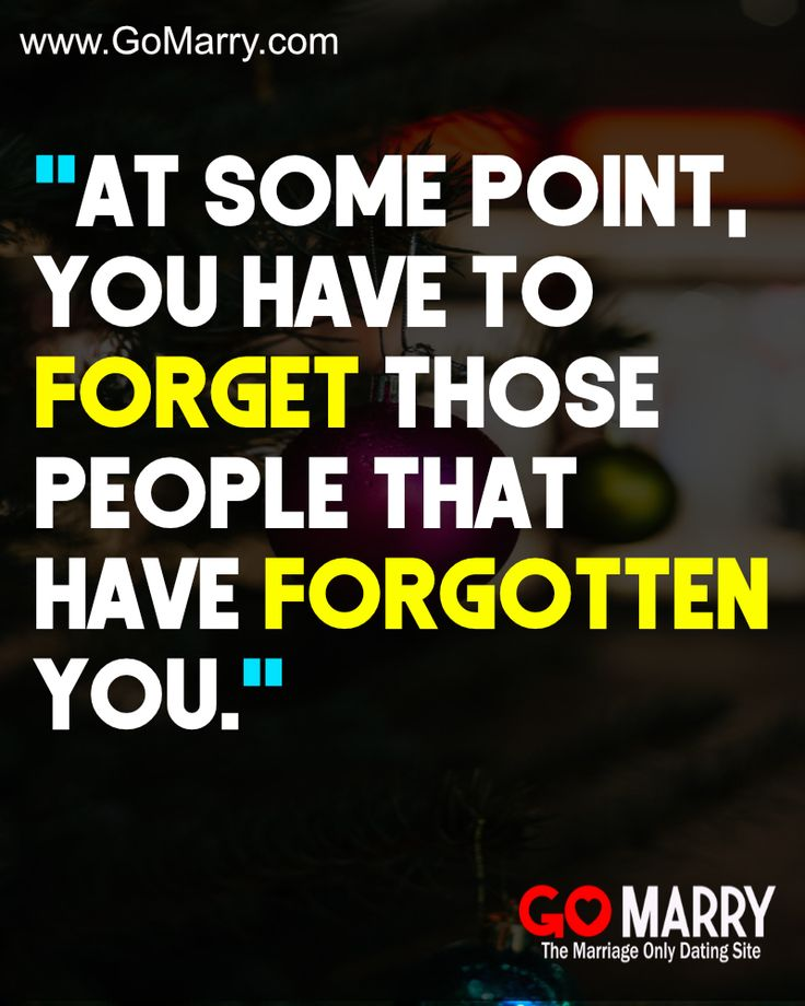 At Some Point You Have To Forget Those People That Have Forgotten