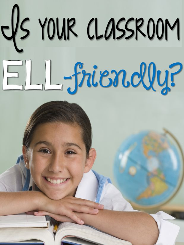 Is Your Classroom ELL-Friendly? Strategies to ensure that your classroom supports English Language Learners. #ELLs