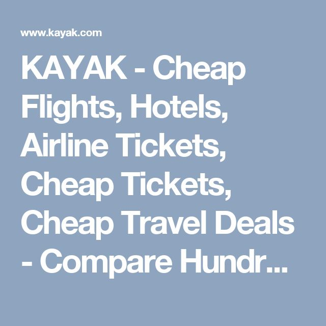 KAYAK - Cheap Flights, Hotels, Airline Tickets, Cheap Tickets, Cheap Travel Deals - Compare Hundreds of Travel Sites At Once