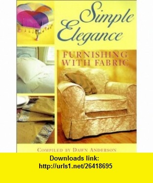 Simple Elegance Furnishing with Fabric (9781564773739) Dawn Anderson , ISBN-10: 1564773736  , ISBN-13: 978-1564773739 ,  , tutorials , pdf , ebook , torrent , downloads , rapidshare , filesonic , hotfile , megaupload , fileserve