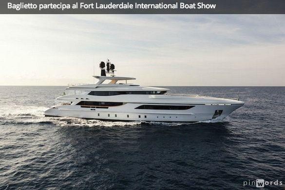 Baglietto partecipa al Fort Lauderdale International Boat Show