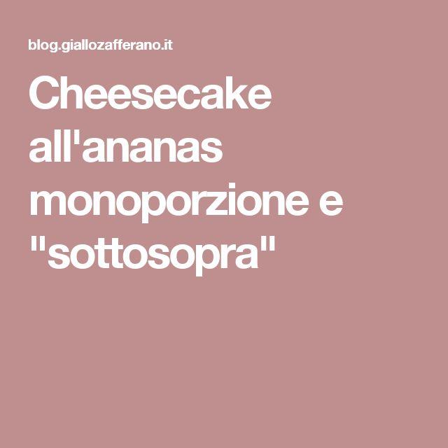 """Cheesecake all'ananas monoporzione e """"sottosopra"""""""