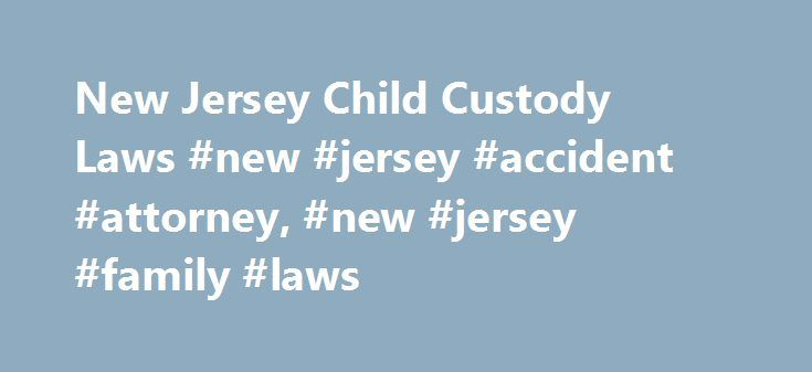 New Jersey Child Custody Laws #new #jersey #accident #attorney, #new #jersey #family #laws http://bedroom.remmont.com/new-jersey-child-custody-laws-new-jersey-accident-attorney-new-jersey-family-laws/  # New Jersey Child Custody Laws New Jersey, along with all other U.S. states and the District of Columbia, has adopted the Uniform Child Custody Act (UCCA), which helps prevent interstate child custody conflicts. In general, child custody laws dictate whether parents may seek joint custody…