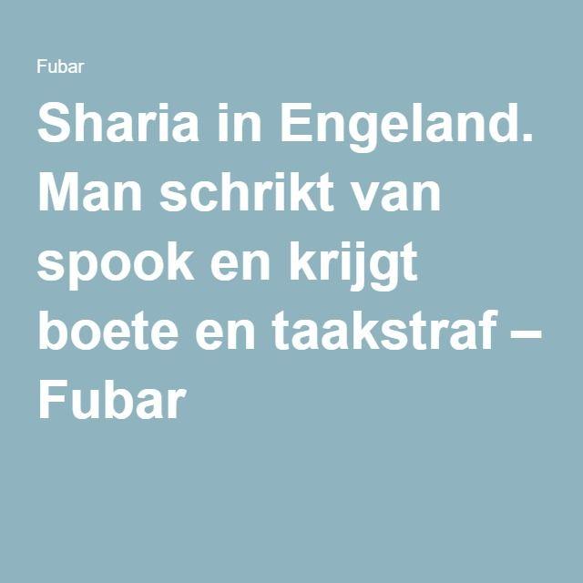 Sharia in Engeland. Man schrikt van spook en krijgt boete en taakstraf – Fubar