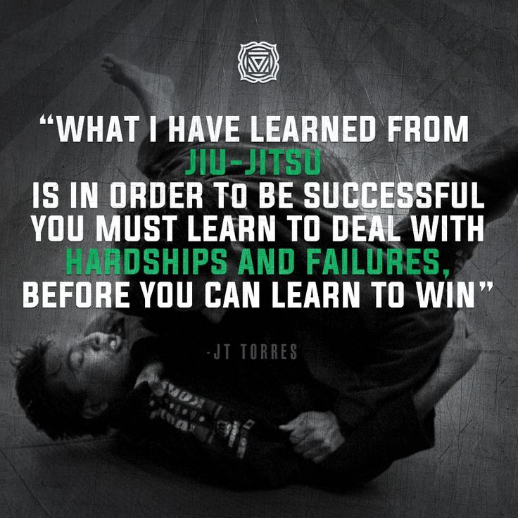 What I have learned from Jiu-Jitsu is in order to be successful you must learn to deal with hardships and failures, before you can learn to win.