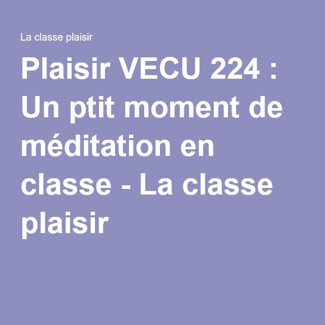 Plaisir VECU 224 : Un ptit moment de méditation en classe - La classe plaisir