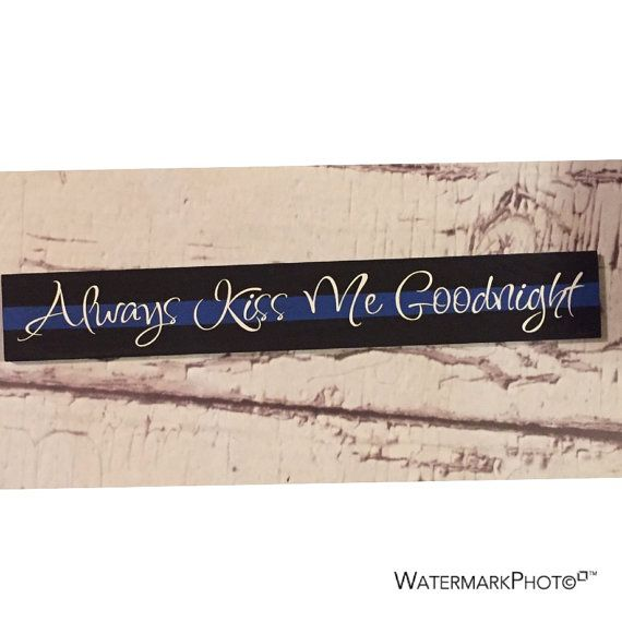The Original! Law Enforcement -Thin Blue Line - Always Kiss Me Goodnight wooden sign, police family, law enforcement family, police officer