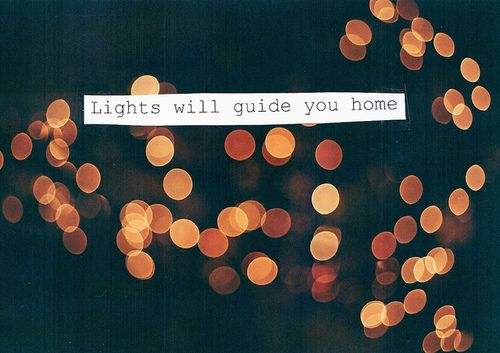 """Lights will guide you home."" Truth! Hey, isn't that a Coldplay lyric?..."