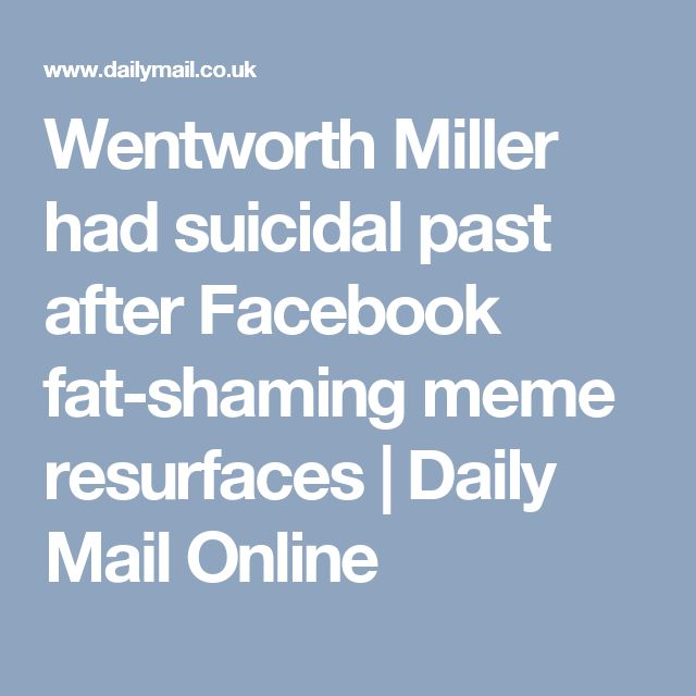 Wentworth Miller had suicidal past after Facebook fat-shaming meme resurfaces | Daily Mail Online