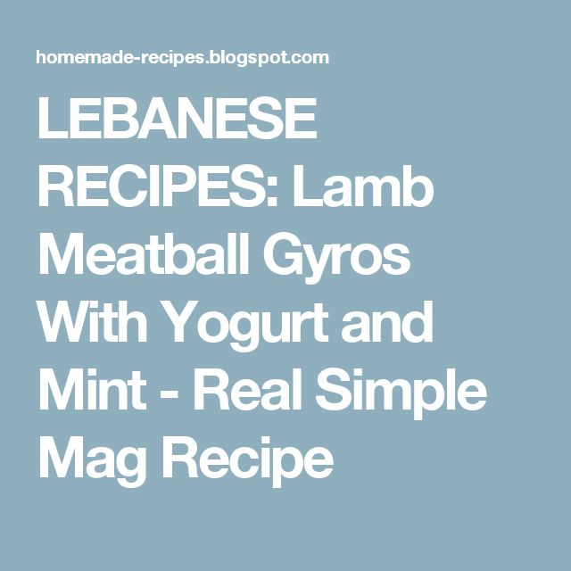 LEBANESE RECIPES: Lamb Meatball Gyros With Yogurt and Mint - Real Simple Mag Recipe