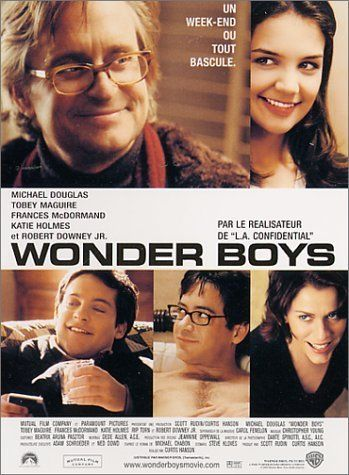 (2000) ~ Michael Douglas, Tobey Maguire, Frances McDormand. Director: Curtis Hanson. IMDB: 7.4 __________________________ http://en.wikipedia.org/wiki/Wonder_Boys_(film) __________________________ http://www.rottentomatoes.com/m/wonder_boys/ __________________________ http://www.metacritic.com/movie/wonder-boys __________________________ http://www.tcm.com/tcmdb/title/444232/Wonder-Boys/ __________________________