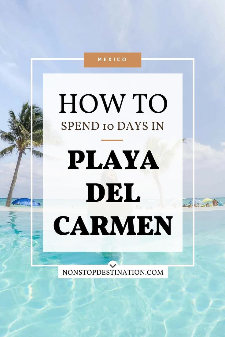 10 Day Itinerary to Playa Del Carmen - Non Stop Destination