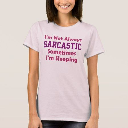 I'm not always sarcastic Pink T-Shirt - click/tap to personalize and buy