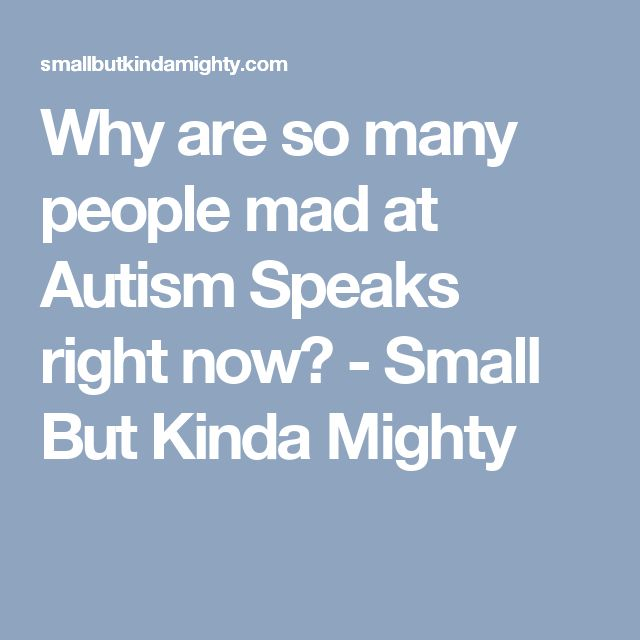 Why are so many people mad at Autism Speaks right now? - Small But Kinda Mighty