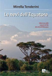"""Dalla ricerca delle sorgenti del Nilo all'ascensione del #Kilimanjaro, del Monte #Kenya e del #Ruwenzori, il libro """"Le Nevi dell'Equatore"""" editore Alpine Studio ripercorre le tappe dell'esplorazione dell'Africa orientale"""