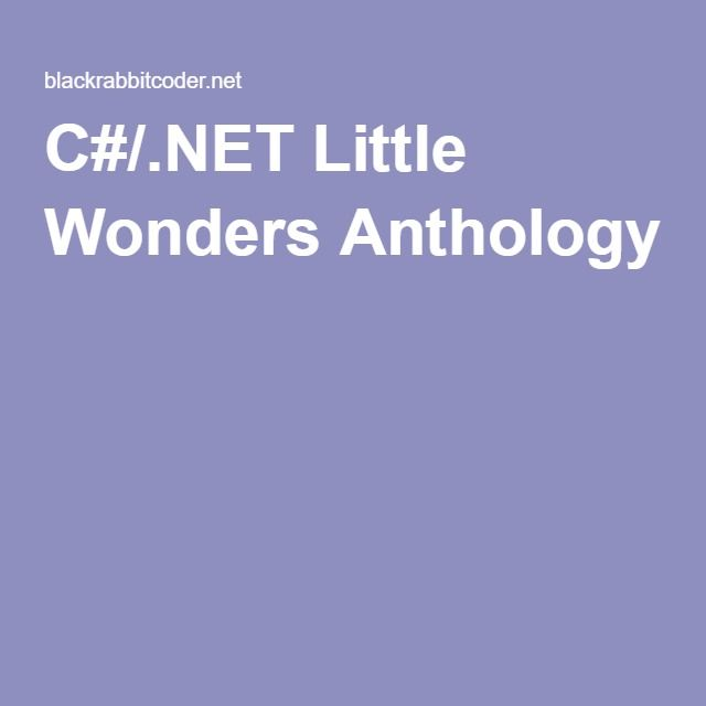 C#/.NET Little Wonders Anthology