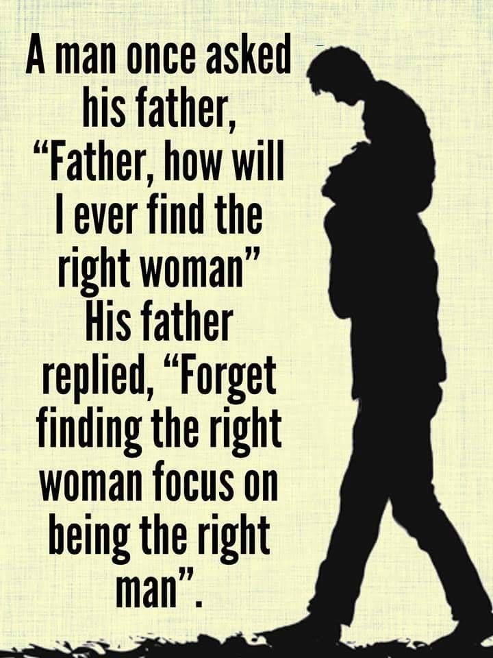 Focus on being the right man...