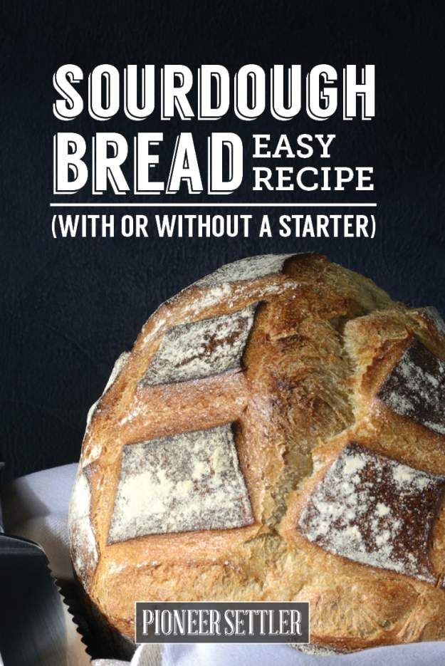 Easy Sourdough Bread Recipe | How To Bake Sourdough Bread (with or without a starter) | How To Make Sourdough From Scratch | Homesteading Recipes, Self-Reliance And More! by Pioneer Settler at http://pioneersettler.com/sourdough-bread-recipe/